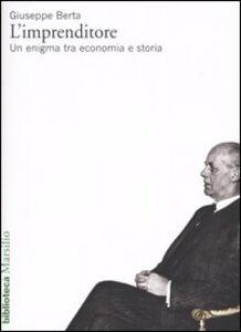Libro L' imprenditore. Un enigma tra economia e storia Giuseppe Berta