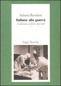Italiane alla guerra. L'assistenza ai feriti 1915-1918