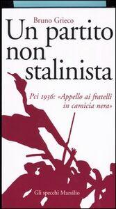 Libro Un partito non stalinista. Pci 1936: «Appello ai fratelli in camicia nera» Bruno Grieco