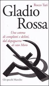 Foto Cover di Gladio rossa. Una catena di complotti e delitti, dal dopoguerra al caso Moro, Libro di Rocco Turi, edito da Marsilio