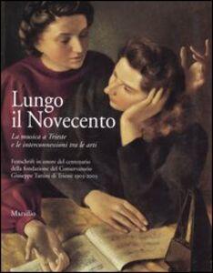 Foto Cover di Lungo il Novecento. La musica a Trieste e le interconnessioni tra le arti, Libro di  edito da Marsilio