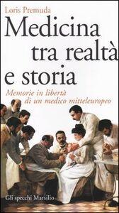 Foto Cover di Medicina tra realtà e storia. Memorie in libertà di un medico mitteleuropeo, Libro di Loris Premuda, edito da Marsilio