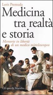 Medicina tra realtà e storia. Memorie in libertà di un medico mitteleuropeo