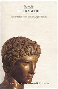 Foto Cover di Le tragedie. Aiace-Trachinie-Antigone-Elettra-Edipo re-Filottete-Edipo a Colono, Libro di Sofocle, edito da Marsilio