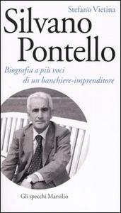 Libro Silvano Pontello. Biografia a più voci di un banchiere-imprenditore Stefano Vietina