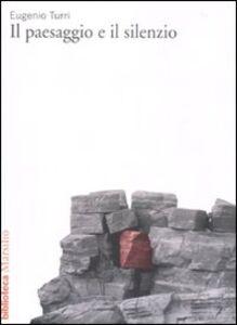 Libro Il paesaggio e il silenzio Eugenio Turri