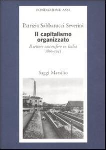 Il capitalismo organizzato. Il settore saccarifero in Italia (1800-1945)