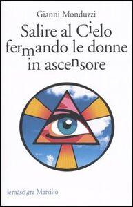 Libro Salire al cielo fermando le donne in ascensore Gianni Monduzzi