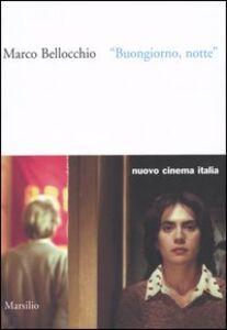 Libro Buongiorno, notte Marco Bellocchio