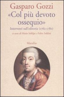 «Col più devoto ossequio». Interventi sull'editoria (1762-1780) - Gasparo Gozzi - copertina