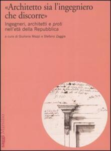 «Architetto sia l'ingegniero che discorre». Ingegneri, architetti e proti nell'età della Repubblica - copertina