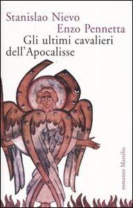 Foto Cover di Gli ultimi cavalieri dell'Apocalisse, Libro di Stanislao Nievo,Enzo Pennetta, edito da Marsilio
