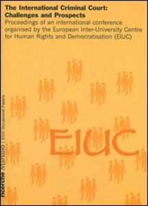 Libro The international criminal court: challenges and prospects. Proceedings of an international conference organised by the European Inter-University Centre for Human...