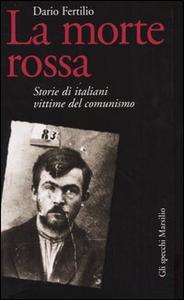 Libro La morte rossa. Storie di italiani vittime del comunismo Dario Fertilio