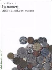 La moneta. Storia di un'istituzione mancata