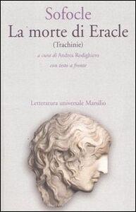 Foto Cover di La morte di Eracle (Trachinie). Testo greco a fronte, Libro di Sofocle, edito da Marsilio