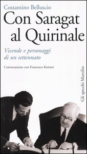 Libro Con Saragat al Quirinale. Vicende e personaggi di un settennato Costantino Belluscio , Francesco Kostner