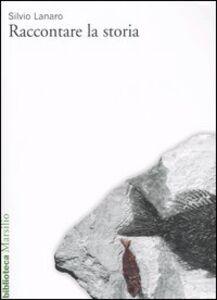 Foto Cover di Raccontare la storia. Generi, narrazioni, discorsi, Libro di Silvio Lanaro, edito da Marsilio