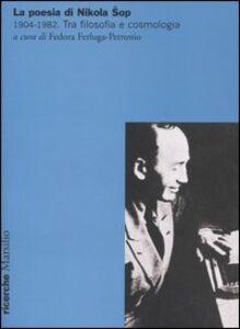 Foto Cover di La poesia di Nikola Sop. Tra filosofia e cosmologia. 1904-1982. Atti del convegno (Udine, 3-4 aprile 2003), Libro di  edito da Marsilio