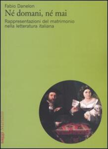 Né domani, né mai. Rappresentazioni del matrimonio nella letteratura italiana