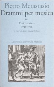 Libro Drammi per musica. Vol. 3: L'età teresiana 1740-1771. Pietro Metastasio