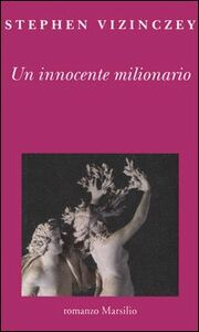 Foto Cover di Un innocente milionario, Libro di Stephen Vizinczey, edito da Marsilio
