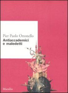 Libro Antiaccademici e maledetti Pier Paolo Ottonello