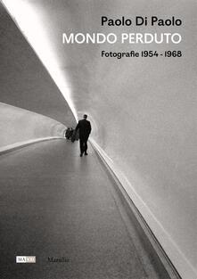Ascotcamogli.it Paolo Di Paolo. Mondo perduto. Fotografie 1954-1968. Ediz. illustrata Image