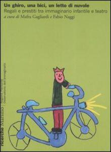 Libro Un ghiro, una bici, un letto di nuvole. Regali e prestiti tra immaginario infantile e teatro