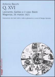 Libro Q. XVI. Leonardo, Galileo e il caso Baldi: Magonza, 26 marzo 1621 Antonio Becchi