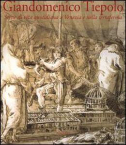 Libro Giandomenico Tiepolo. Scene di vita quotidiana a Venezia e nella terraferma