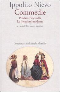 Libro Commedie. Pindaro Pulcinella-Le invasioni moderne Ippolito Nievo