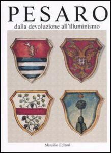 Libro Pesaro dalla devoluzione all'illuminismo. Ediz. illustrata. Vol. 1