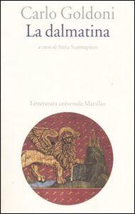 Foto Cover di La dalmatina, Libro di Carlo Goldoni, edito da Marsilio