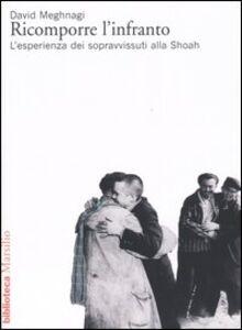 Foto Cover di Ricomporre l'infranto. L'esperienza dei sopravvissuti alla Shoah, Libro di David Meghnagi, edito da Marsilio