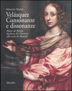 Libro Velázquez. Consonanze e dissonanze. Marie de Rohan, duchessa di Chevreuse alla corte di Madrid Maurizio Marini