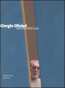 Giorgio Olivieri. Sull'orlo della luce. Catalogo della mostra (Verona, 12 marzo-12 giugno 2005)