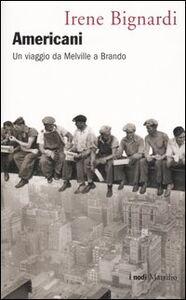 Libro Americani. Un viaggio da Melville a Brando Irene Bignardi