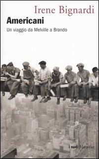 Americani. Un viaggio da Melville a Brando - Bignardi Irene - wuz.it