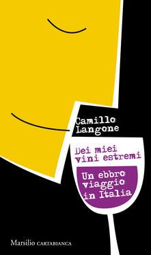 Dei miei vini estremi. Un ebbro viaggio in Italia - Camillo Langone - copertina