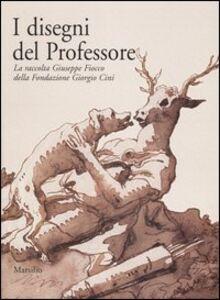 Libro I disegni del Professore. La raccolta Giuseppe Fiocco della Fondazione Giorgio Cini. Catalogo della mostra (Padova, 8 maggio-24 luglio 2005)