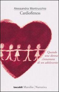 Foto Cover di Cardiofitness, Libro di Alessandra Montrucchio, edito da Marsilio