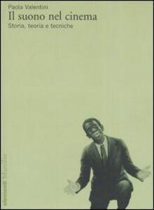 Foto Cover di Il suono nel cinema. Storia, teoria e tecniche, Libro di Paola Valentini, edito da Marsilio