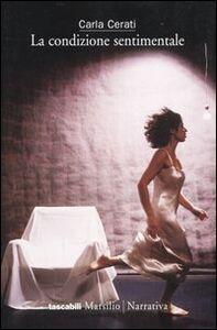 Foto Cover di La condizione sentimentale, Libro di Carla Cerati, edito da Marsilio