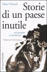 Libro Storie di un paese inutile raccontate a memoria Nino Orlandi
