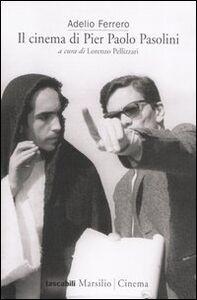 Foto Cover di Il cinema di Pier Paolo Pasolini, Libro di Adelio Ferrero, edito da Marsilio