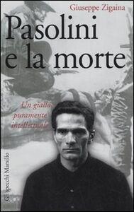 Libro Pasolini e la morte. Un giallo puramente intellettuale Giuseppe Zigaina
