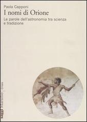 I nomi di Orione. Le parole dell'astronomia tra scienza e tradizione