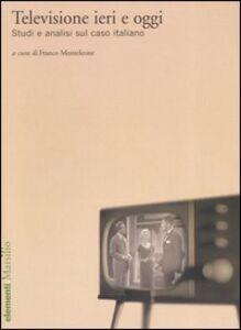 Foto Cover di Televisione ieri e oggi. Studi e analisi sul caso italiano, Libro di  edito da Marsilio