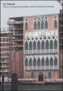 Foto Cover di Ca' Foscari. Storia e restauro del palazzo dell'Università di Venezia, Libro di  edito da Marsilio
